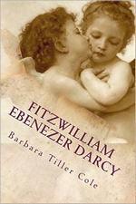 Fitzwilliam Ebenezer Darcy: Pride and Prejudice meets A Christmas Carol, by Barbara Tiller Cole (2011)