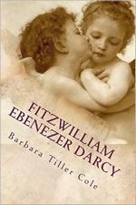 Fitzwilliam Ebenezer Darcy: Pride and Prejudice meets A Christmas Carol, by Barbara Tiller Cole (2011)