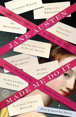 Jane Austen Made Me Do It, edited by Laurel Ann Nattress (2011)