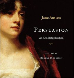 Persuasion: An Annotated Edition, by Jane Austen, edited by Robert Morrison (2011