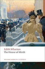 House of Mirth, by Edith Wharton (Oxford Worlds Classics) 2009