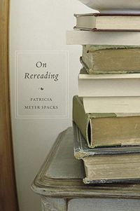 On Rereading, by Patricia Meyer Spacks (2011)