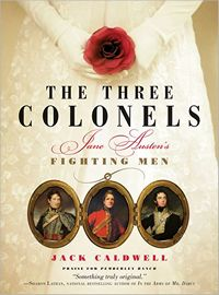 The Three Colonels: Jane Austen's Fighting Men, by Jack Caldwell (2012)