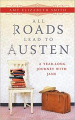 All Roads Lead to Austen: A Year-long Journey with Jane, by Amy Smith (2012)