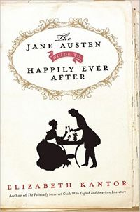 The Jane Austen Guide to Happily Ever After, by Elizabeth Kantor (2012)