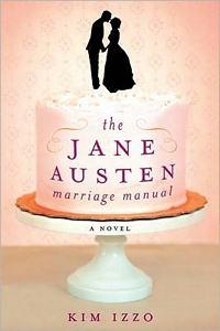 The Jane Austen Marriage Manual, by Kim Izzo (2012)