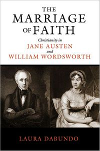The Marriage of Faith Christianity in Jane Austen and William Wordsworth, by Laura Dabundo (2012)