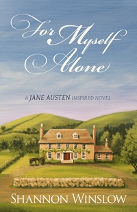 For Myself Alone: A Jane Austen Inspired Novel, by Shannon Winslow (2012