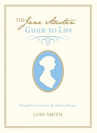 The Jane Austen Guide to Life, by Lori Smith (2012)