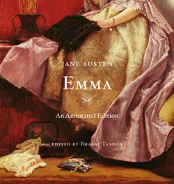 Emma: An Annotated Edition, by Jane Austen and edited by Bharat Tandon (2012
