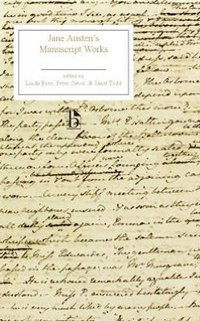 Jane Austen's Manuscript Works, by Jane Austen, edited by Linda Bree, Peter Sabor and Janet Todd (2012)