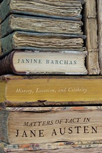 Matters of Fact in Jane Austen, by Janine Barchas (2012)