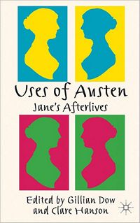 Uses of Jane Austen's Afterlives, edited by Gillian Dow and Clare Hanson (2012)