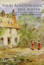 Yours Affectionately, Jane Austen, by Sally Smith O'Rourke (2012)