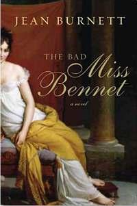 The Bad Miss Bennet: A Novel, by Jean Burnett (2012)