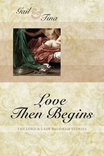 Love then Begins: The Lord and Lady Baugham Stories, by Gail McEwen & Tina Moncton (2012)