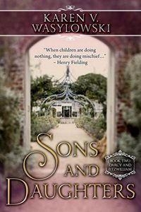 Sons and Daughters: Darcy and Fitzwilliam Book Two, by Karen V. Wasylowki (2012)