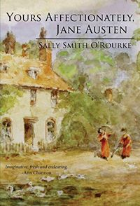Yours Affectionatley Jane Austen by Sally Smith O'Rourke (2012)