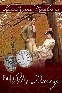 Falling For Mr. Darcy, by KaraLynne Mackrory (2012 )