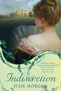 Indiscretion: A Novel, by Jude Morgan (2007)