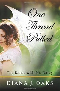 Image of the book cover of One Thread Pulled: A Dance with Mr Darcy (Volume 1), by Diana J. Oaks