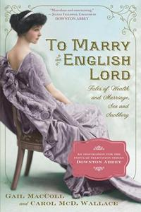 Image of book cover of To Marry an English Lord, by Gail MacColl and Carol McD. Wallace (2012)