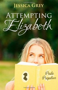 Image of the cover of the book Attempting Elizabeth, by Jessica Grey © 2013 Tall House Books