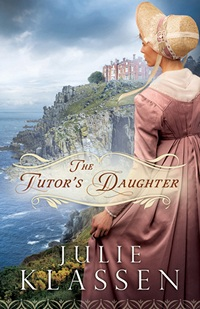 Image of the book cover of The Tutors Daughter, by Julie Klassen © 2013 Bethany House Publishers