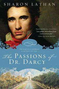 The Passions of Mr. Darcy, by Sharon Lathan © 2013 Sourcebooks