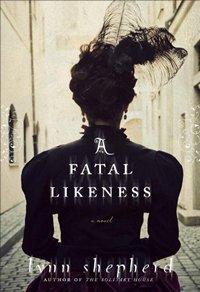 A Fatal Likeness, by Lynn Shepherd 2013