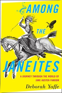 Among the Janeites, by Deborah Yaffe 2013