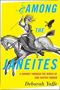 Among the Janeites, by Deborah Yaffe 2013