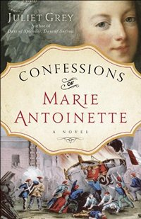 Confessions of Marie Antoinette, by Juliet Grey 2013