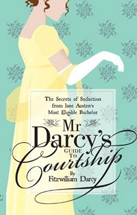 Mr. Darcy's Guide to Courtship 2013