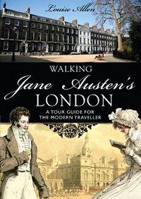 Walking Jane Austen's London, by Louise Allen 2013