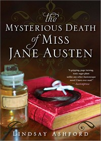 The Mysterious Death of Miss Jane Austen, by Lindsay Ashford (2013)