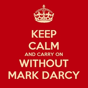 Keep Calm and Carry On Without Mark Darcy