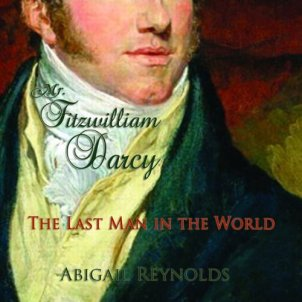 Mr. Fitzwilliam Darcy The Last Man in the World by Abigail Reynolds Audio 2013