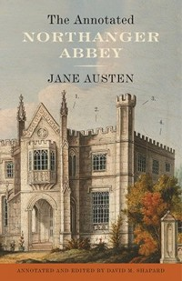The Annotated Northanger Abbey, by Jane Austen and David M. Shaphard (2013)