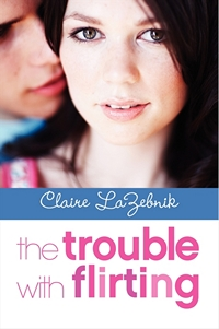 The Trouble with Flirting, by Claire LaZebnik (2013)