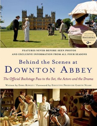 Behind the Scenes at Downton Abbey by Emma Rowley (2013)