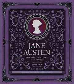 Jane Austen, Her Life, Her Times, Her Novels by Janet Todd (2013)