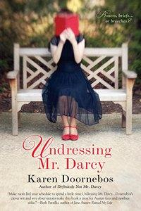 Undressing Mr. Darcy by Karen Doornebos (2013)