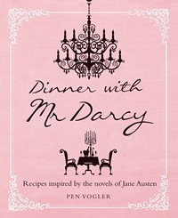 Dinner with Mr. Darcy, by Pen Vogler (2013)
