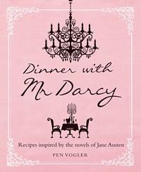 Dinner with Mr. Darcy, by Pen Vogler (2013)
