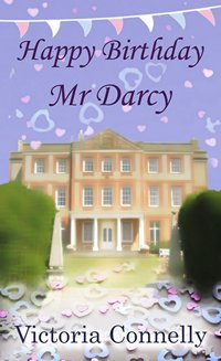 Happy Birthday Mr Darcy by Victoria Connelly 2013 x 200