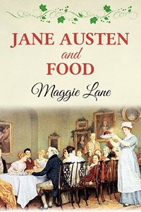 Jane Austen and Food by Maggie Lane 2013 x 200