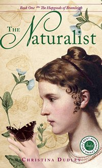 The Naturalist: Book One of The Hapgoods of Bromleigh, by Christina Dudley (2013)