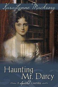 Haunting Mr  Darcy: A Spirited Courtship, by KaraLynne Mackrory – A