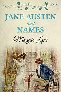 Jane Austen and Names, by Maggie Lane (2014 )